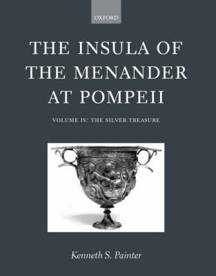 The Insula of the Menander at Pompeii: Volume IV: The Silver Treasure - INSULAR OF THE MENANDER AT POMPEII (Hardback)