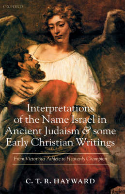 Interpretations of the Name Israel in Ancient Judaism and Some Early Christian Writings: From Victorious Athlete to Heavenly Champion (Hardback)