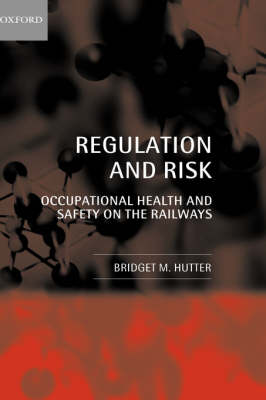Regulation and Risk: Occupational Health and Safety on the Railways (Hardback)