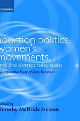 Abortion Politics, Women's Movements, and the Democratic State: A Comparative Study of State Feminism - Gender and Politics (Hardback)