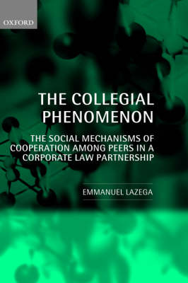 The Collegial Phenomenon: The Social Mechanisms of Cooperation Among Peers in a Corporate Law Partnership (Hardback)