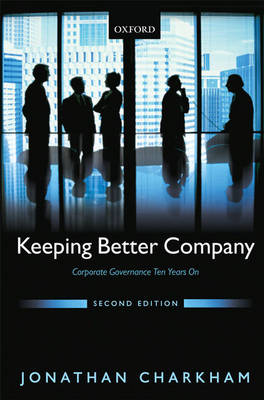 Keeping Better Company: Corporate Governance Ten Years On (Hardback)