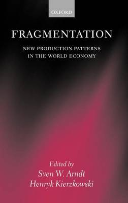 Fragmentation: New Production Patterns in the World Economy (Hardback)
