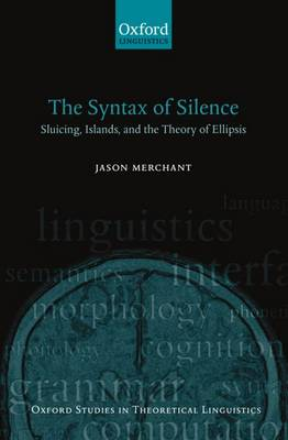 The Syntax of Silence: Sluicing, Islands, and the Theory of Ellipsis - Oxford Studies in Theoretical Linguistics 1 (Paperback)