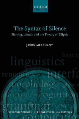 The Syntax of Silence: Sluicing, Islands, and the Theory of Ellipsis - Oxford Studies in Theoretical Linguistics 1 (Hardback)