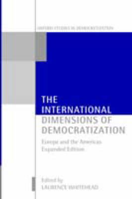 The International Dimensions of Democratization: Europe and the Americas - Oxford Studies in Democratization (Paperback)