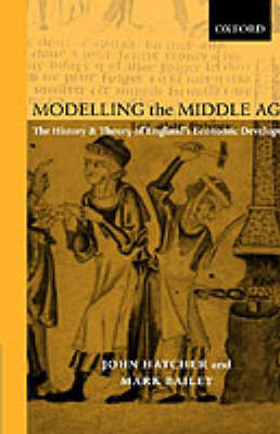 Modelling the Middle Ages: The History and Theory of England's Economic Development (Hardback)