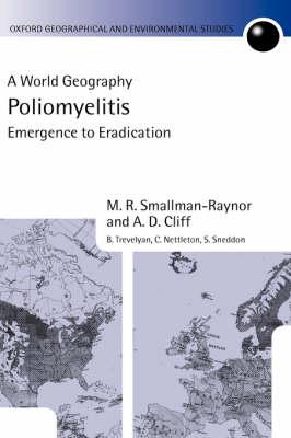 Poliomyelitis: A World Geography: Emergence to Eradication - Oxford Geographical and Environmental Studies Series (Hardback)