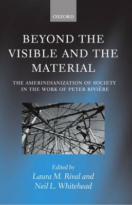 Beyond the Visible and the Material: The Amerindianization of Society in the Work of Peter Riviere (Paperback)