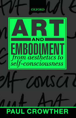 Art and Embodiment: From Aesthetics to Self-Consciousness (Paperback)