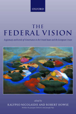 The Federal Vision: Legitimacy and Levels of Governance in the United States and the European Union (Hardback)