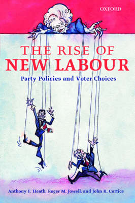 The Rise of New Labour: Party Policies and Voter Choices (Hardback)