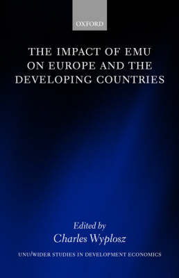 The Impact of EMU on Europe and the Developing Countries - WIDER Studies in Development Economics (Hardback)