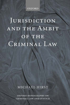 Jurisdiction and the Ambit of the Criminal Law - Oxford Monographs on Criminal Law and Justice (Hardback)