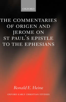 The Commentaries of Origen and Jerome on St. Paul's Epistle to the Ephesians - Oxford Early Christian Studies (Hardback)