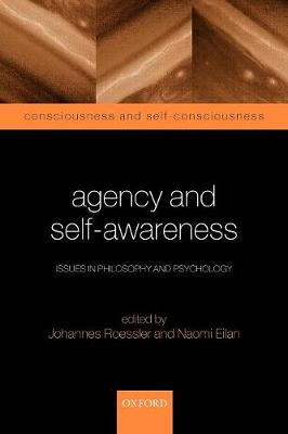 Agency and Self-Awareness: Issues in Philosophy and Psychology - Consciousness & Self-Consciousness Series (Paperback)