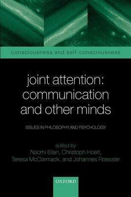 Joint Attention: Communication and Other Minds: Issues in Philosophy and Psychology - Consciousness & Self-Consciousness Series (Hardback)
