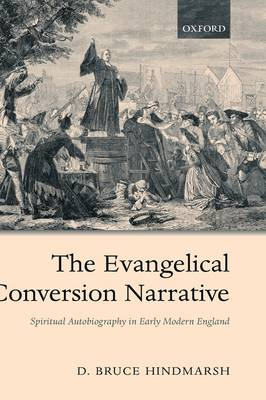 The Evangelical Conversion Narrative: Spiritual Autobiography in Early Modern England (Hardback)