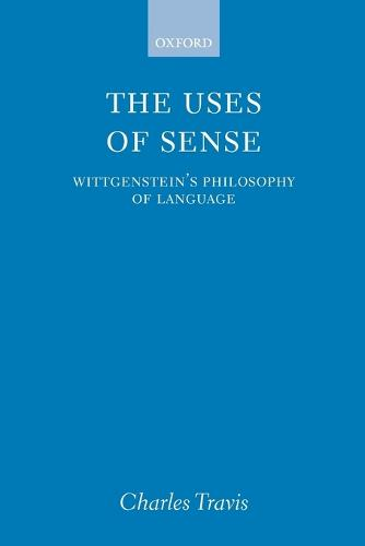 The Uses of Sense: Wittgenstein's Philosophy of Language (Paperback)