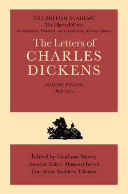 The British Academy/The Pilgrim Edition of the Letters of Charles Dickens: Volume 12: 1868-1870 - Dickens: Letters Pilgrim Edition (Hardback)