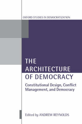 The Architecture of Democracy: Constitutional Design, Conflict Management, and Democracy - Oxford Studies in Democratization (Hardback)