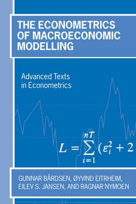 The Econometrics of Macroeconomic Modelling - Advanced Texts in Econometrics (Paperback)