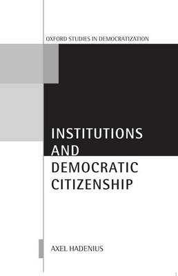 Institutions and Democratic Citizenship - Oxford Studies in Democratization (Paperback)