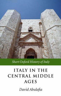 Italy in the Central Middle Ages - Short Oxford History of Italy (Paperback)