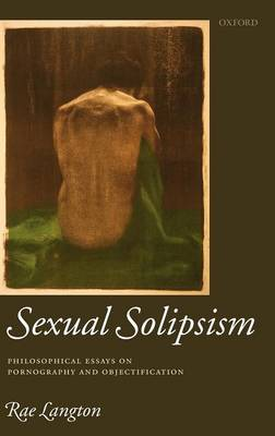 Sexual Solipsism: Philosophical Essays on Pornography and Objectification (Hardback)