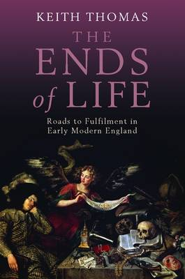 The Ends of Life: Roads to Fulfilment in Early Modern England (Hardback)