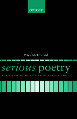 Serious Poetry: Form and Authority from Yeats to Hill (Hardback)