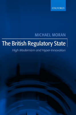 The British Regulatory State: High Modernism and Hyper-Innovation (Hardback)