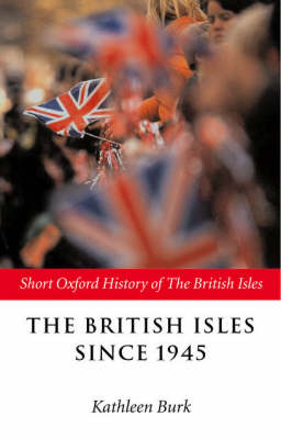 The British Isles Since 1945 - Short Oxford History of the British Isles (Paperback)
