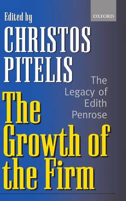 The Growth of the Firm: The Legacy of Edith Penrose (Paperback)