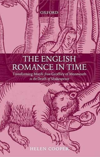 The English Romance in Time: Transforming Motifs from Geoffrey of Monmouth to the Death of Shakespeare (Hardback)