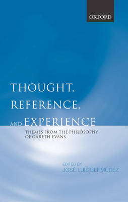 Thought, Reference, and Experience: Themes from the Philosophy of Gareth Evans (Hardback)