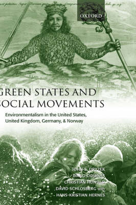Green States and Social Movements: Environmentalism in the United States, United Kingdom, Germany, and Norway (Hardback)
