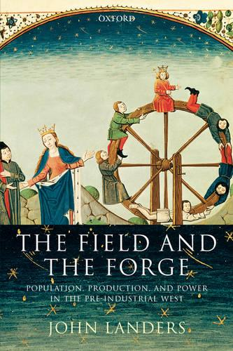 The Field and the Forge: Population, Production, and Power in the Pre-industrial West (Hardback)