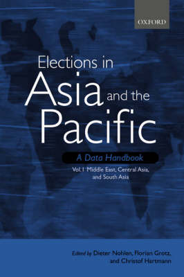 Elections in Asia and the Pacific: A Data Handbook: Volume I: Middle East, Central Asia, and South Asia (Hardback)