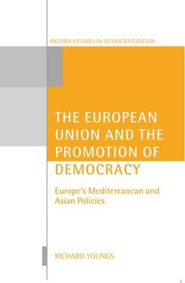 The European Union and the Promotion of Democracy: Europe's Mediterranean and Asian Policies - Oxford Studies in Democratization (Paperback)