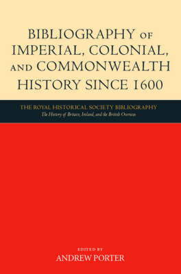 Bibliography of Imperial, Colonial, and Commonwealth History since 1600 - Royal Historical Society Annual Bibliography of British and Irish History (Hardback)