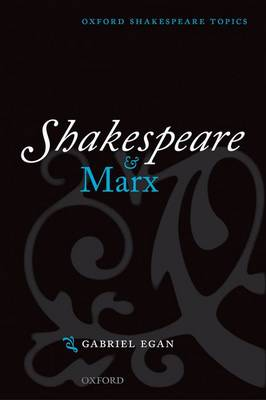 Shakespeare and Marx - Oxford Shakespeare Topics (Paperback)