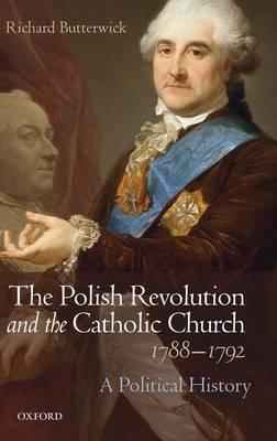 The Polish Revolution and the Catholic Church, 1788-1792: A Political History (Hardback)