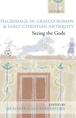 Pilgrimage in Graeco-Roman and Early Christian Antiquity: Seeing the Gods (Hardback)