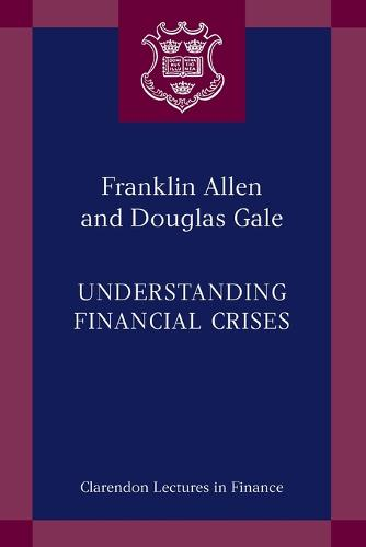 Understanding Financial Crises - Clarendon Lectures in Finance (Paperback)