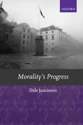 Morality's Progress: Essays on Humans, Other Animals, and the Rest of Nature (Hardback)