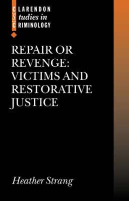 Repair or Revenge: Victims and Restorative Justice - Clarendon Studies in Criminology (Hardback)