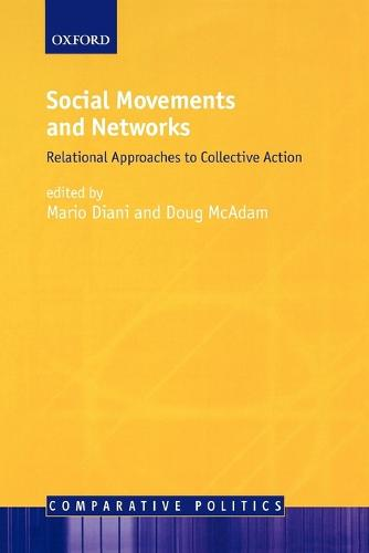 Social Movements and Networks: Relational Approaches to Collective Action - Comparative Politics (Paperback)