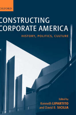 Constructing Corporate America: History, Politics, Culture (Hardback)