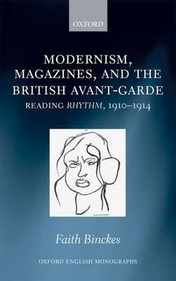 Modernism, Magazines, and the British avant-garde: Reading Rhythm, 1910-1914 - Oxford English Monographs (Hardback)